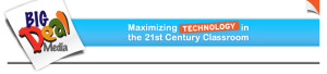 Blue rectangle with words Maximizing Technology in the the 21st Century Classroom bright graphic on left side of rectangle displays words Big Deal Media